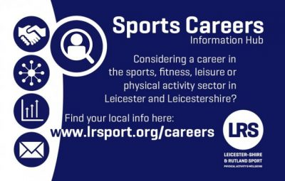 "The poster reads: ""Sports Careers Information Hub: Considering a career in the sports, fitness, leisure or physical activity sector in Leicester and Leicestershire? Find your local info here: www.lrsport.org/careers"